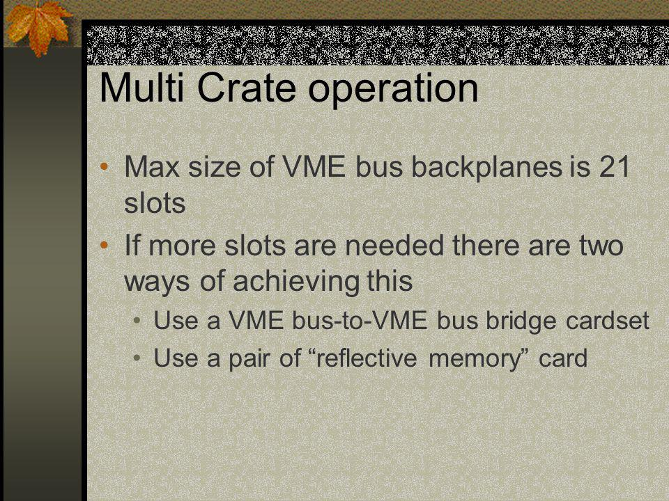 Multi Crate operation Max size of VME bus backplanes is 21 slots If more slots are needed there are two ways of achieving this Use a VME bus-to-VME bu
