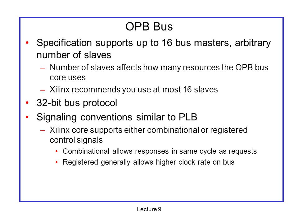 Lecture 9 Arbitration: Priority Arbiter Consider the situation where multiple peripherals request service from single resource (e.g., the OPB bus) simultaneously - which gets serviced first.