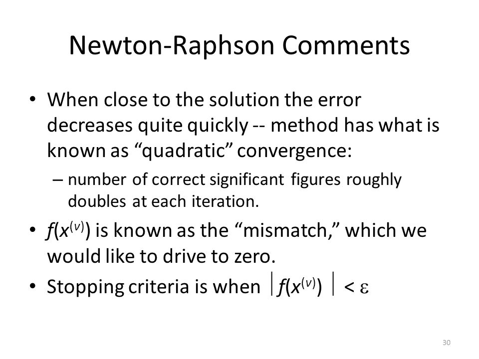 Newton-Raphson Comments When close to the solution the error decreases quite quickly -- method has what is known as quadratic convergence: – number of