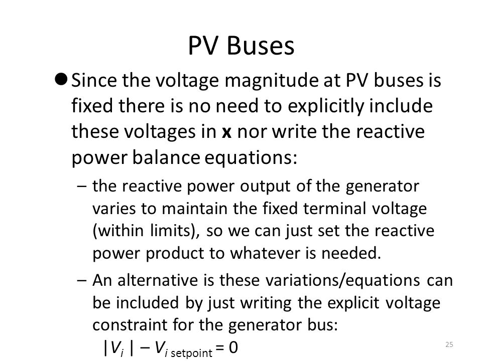 PV Buses Since the voltage magnitude at PV buses is fixed there is no need to explicitly include these voltages in x nor write the reactive power bala