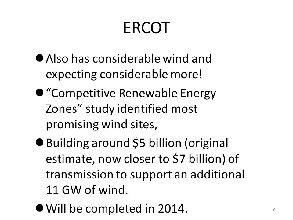ERCOT Also has considerable wind and expecting considerable more! Competitive Renewable Energy Zones study identified most promising wind sites, Build