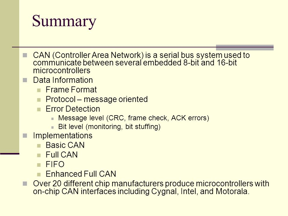 Summary CAN (Controller Area Network) is a serial bus system used to communicate between several embedded 8-bit and 16-bit microcontrollers Data Infor