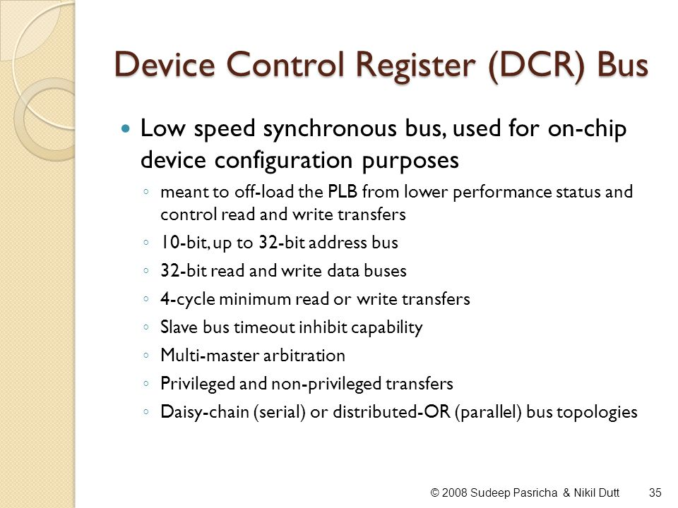 Device Control Register (DCR) Bus Low speed synchronous bus, used for on-chip device configuration purposes meant to off-load the PLB from lower perfo