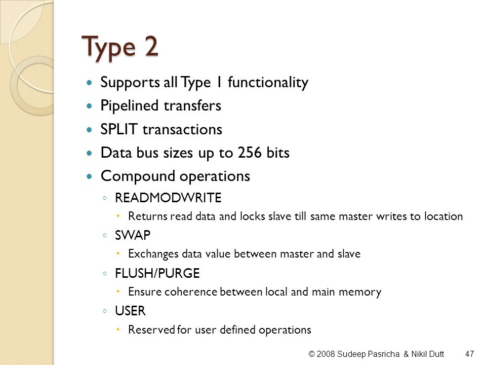 Type 2 Supports all Type 1 functionality Pipelined transfers SPLIT transactions Data bus sizes up to 256 bits Compound operations READMODWRITE Returns