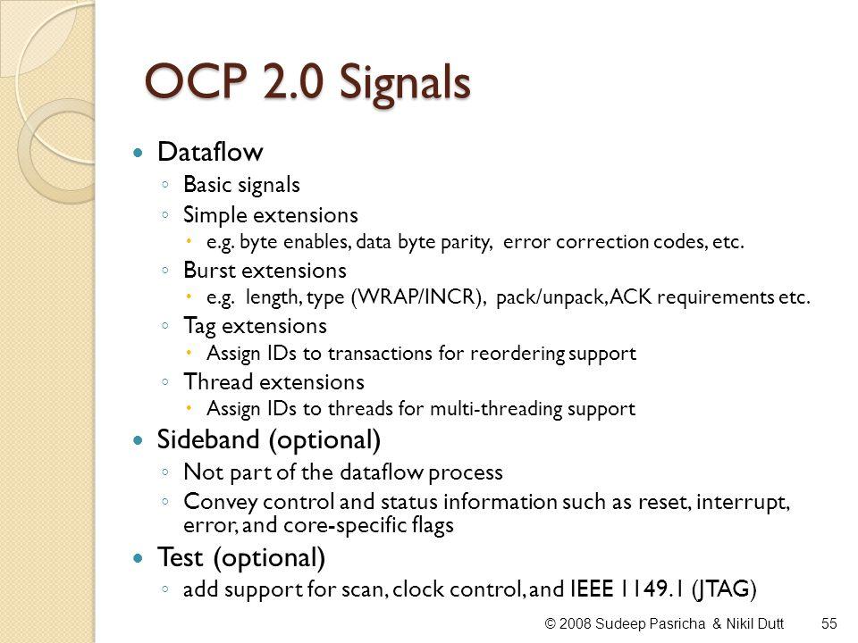 OCP 2.0 Signals Dataflow Basic signals Simple extensions e.g. byte enables, data byte parity, error correction codes, etc. Burst extensions e.g. lengt