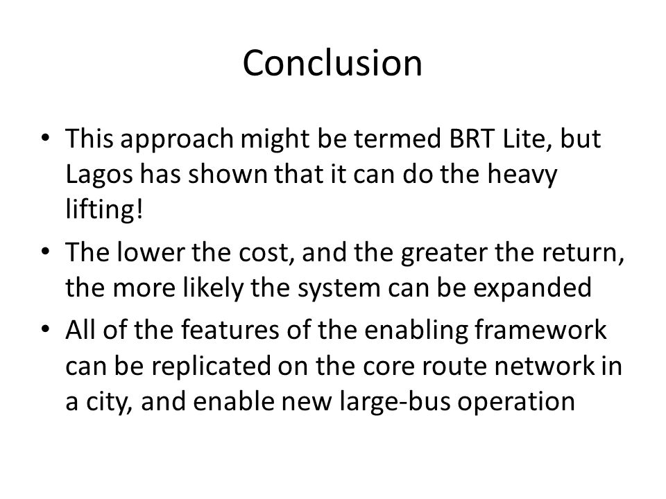 Conclusion This approach might be termed BRT Lite, but Lagos has shown that it can do the heavy lifting.