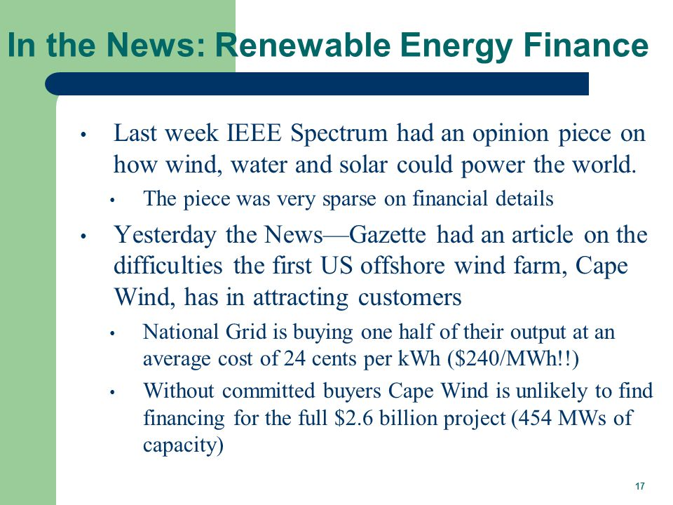 17 In the News: Renewable Energy Finance Last week IEEE Spectrum had an opinion piece on how wind, water and solar could power the world. The piece wa