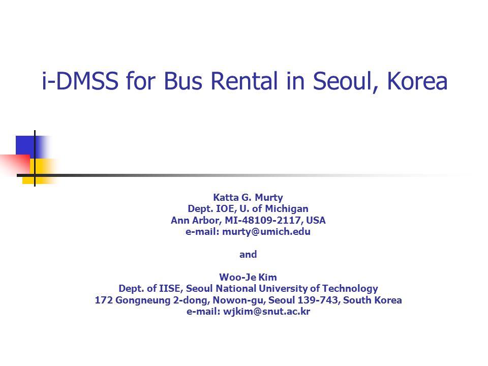 i-DMSS for Bus Rental in Seoul, Korea Katta G. Murty Dept.
