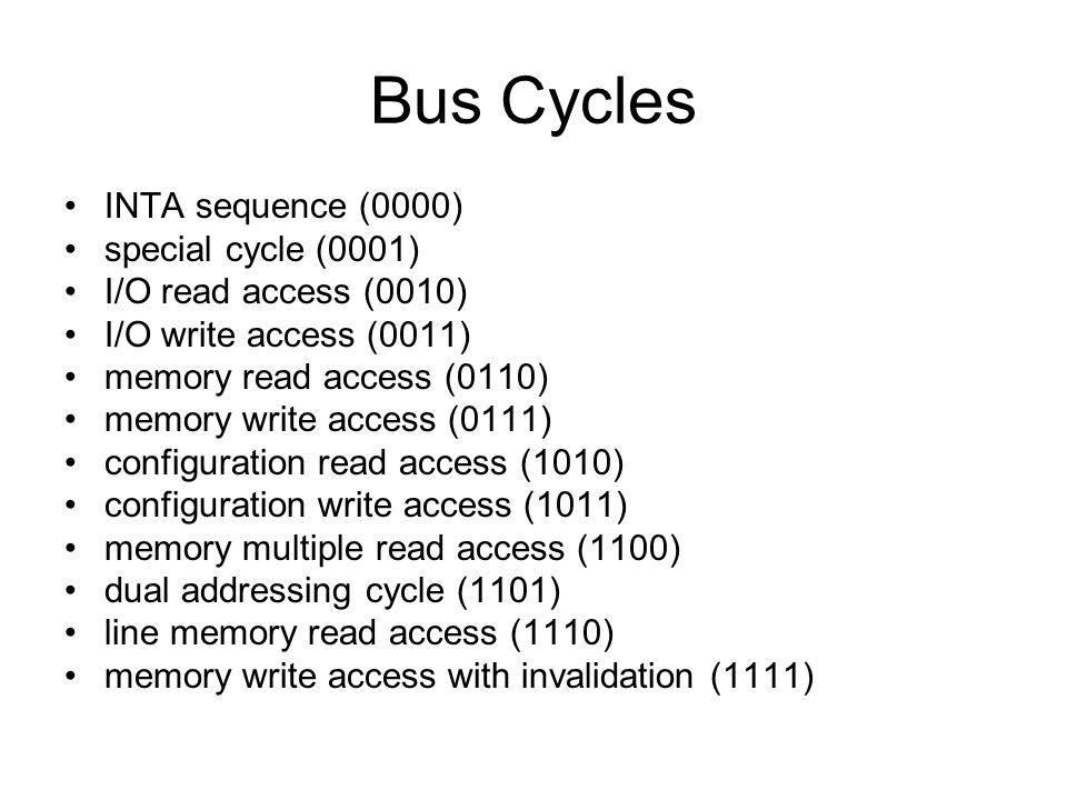 Bus Cycles INTA sequence (0000) special cycle (0001) I/O read access (0010) I/O write access (0011) memory read access (0110) memory write access (011