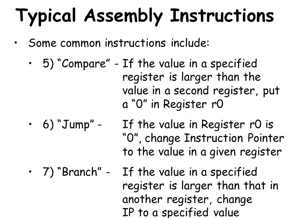 Typical Assembly Instructions Some common instructions include: 5) Compare - If the value in a specified register is larger than the value in a second