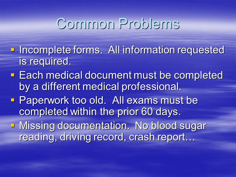 Common Problems Incomplete forms. All information requested is required. Incomplete forms. All information requested is required. Each medical documen