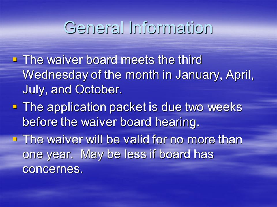 General Information The waiver board meets the third Wednesday of the month in January, April, July, and October. The waiver board meets the third Wed