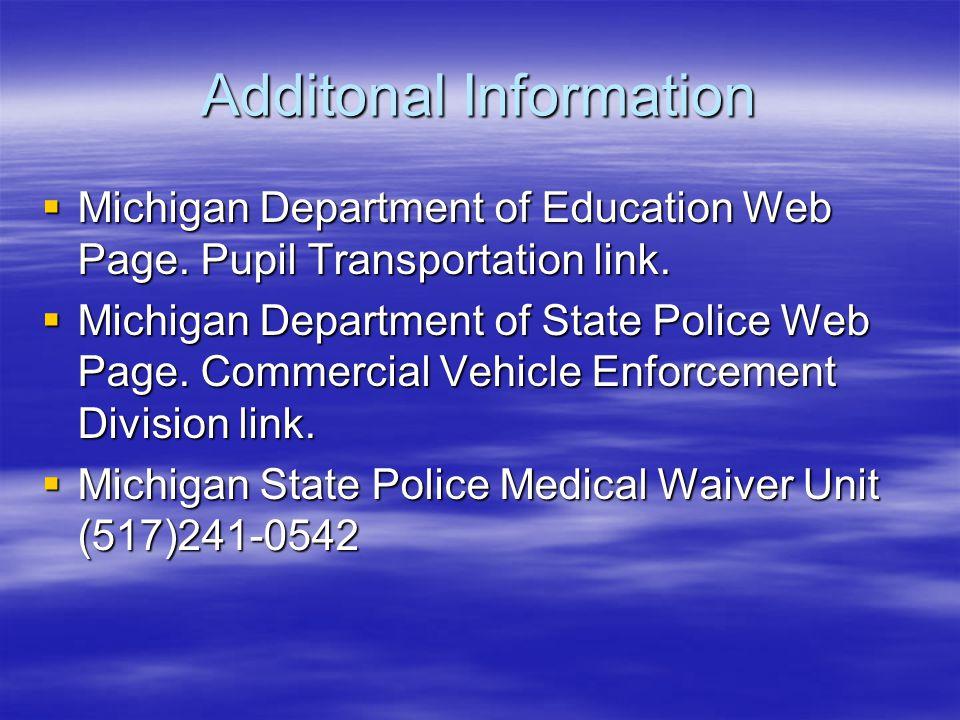 Additonal Information Michigan Department of Education Web Page. Pupil Transportation link. Michigan Department of Education Web Page. Pupil Transport