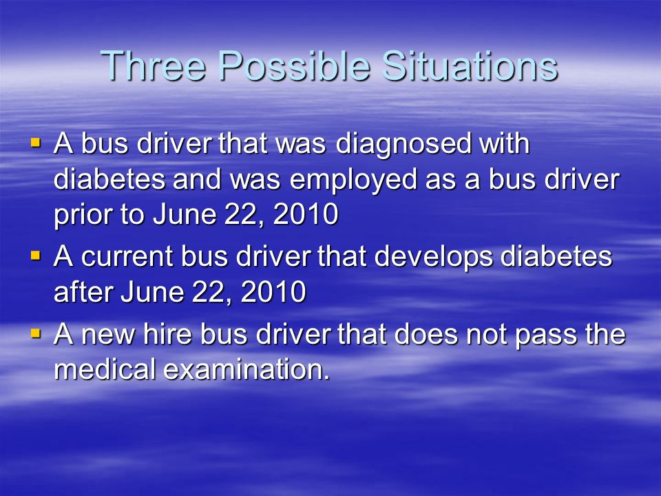 Diabetic driver before June 22, 2010 Grandfathered in.