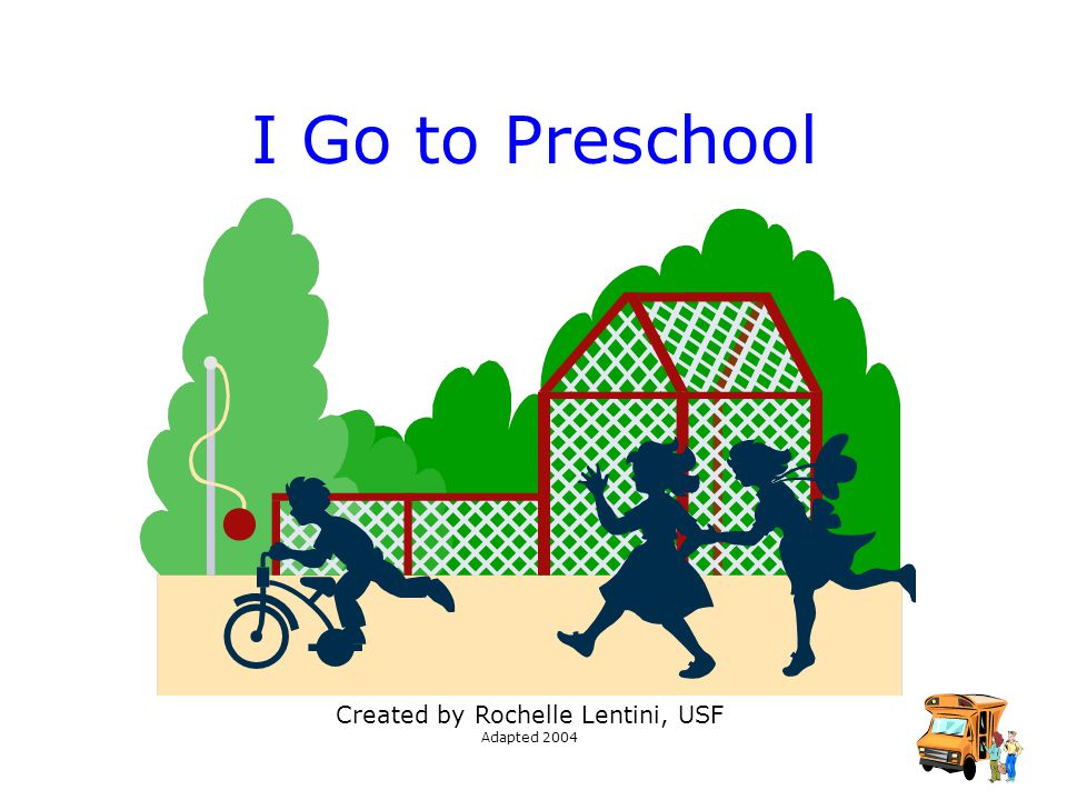 1 I Go to Preschool Created by Rochelle Lentini, USF Adapted 2004