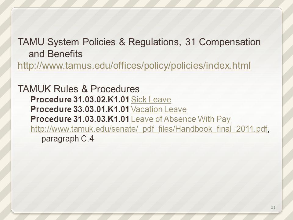 21 TAMU System Policies & Regulations, 31 Compensation and Benefits http://www.tamus.edu/offices/policy/policies/index.html TAMUK Rules & Procedures P