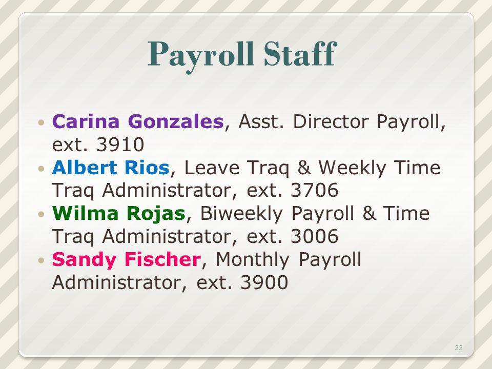 Payroll Staff Carina Gonzales, Asst. Director Payroll, ext.