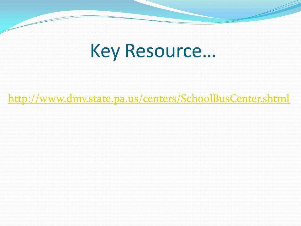 Key Resource… http://www.dmv.state.pa.us/centers/SchoolBusCenter.shtml