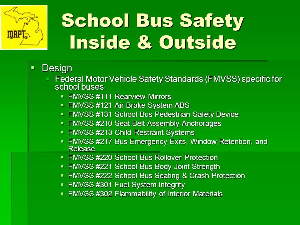 School Bus Safety Inside & Outside Design Design Federal Motor Vehicle Safety Standards (FMVSS) specific for school buses Federal Motor Vehicle Safety