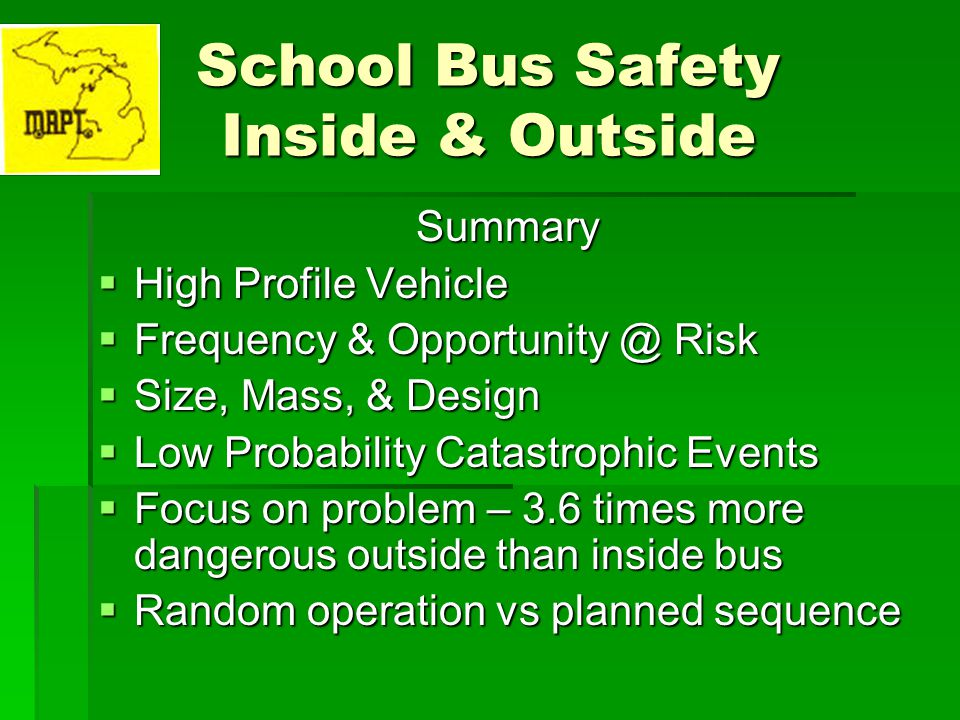 School Bus Safety Inside & Outside Summary High Profile Vehicle High Profile Vehicle Frequency & Opportunity @ Risk Frequency & Opportunity @ Risk Siz