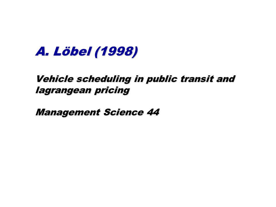 A. Löbel (1998) Vehicle scheduling in public transit and lagrangean pricing Management Science 44