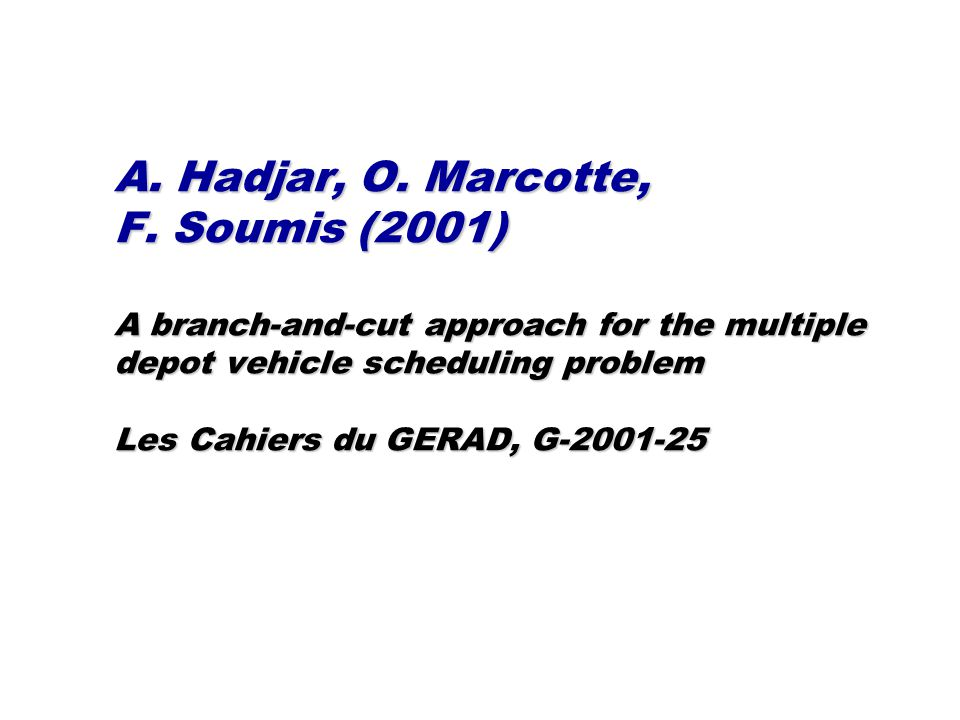 A. Hadjar, O. Marcotte, F. Soumis (2001) A branch-and-cut approach for the multiple depot vehicle scheduling problem Les Cahiers du GERAD, G-2001-25