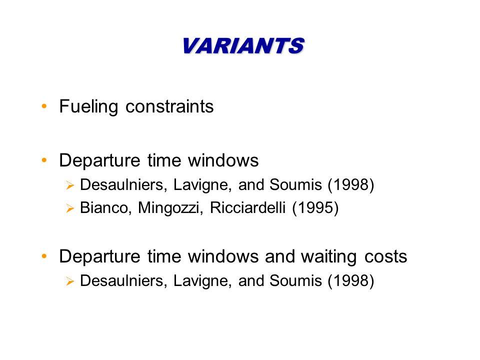 VARIANTS Fueling constraints Departure time windows Desaulniers, Lavigne, and Soumis (1998) Bianco, Mingozzi, Ricciardelli (1995) Departure time windows and waiting costs Desaulniers, Lavigne, and Soumis (1998)