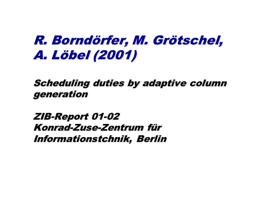 R. Borndörfer, M. Grötschel, A. Löbel (2001) Scheduling duties by adaptive column generation ZIB-Report 01-02 Konrad-Zuse-Zentrum für Informationstchn