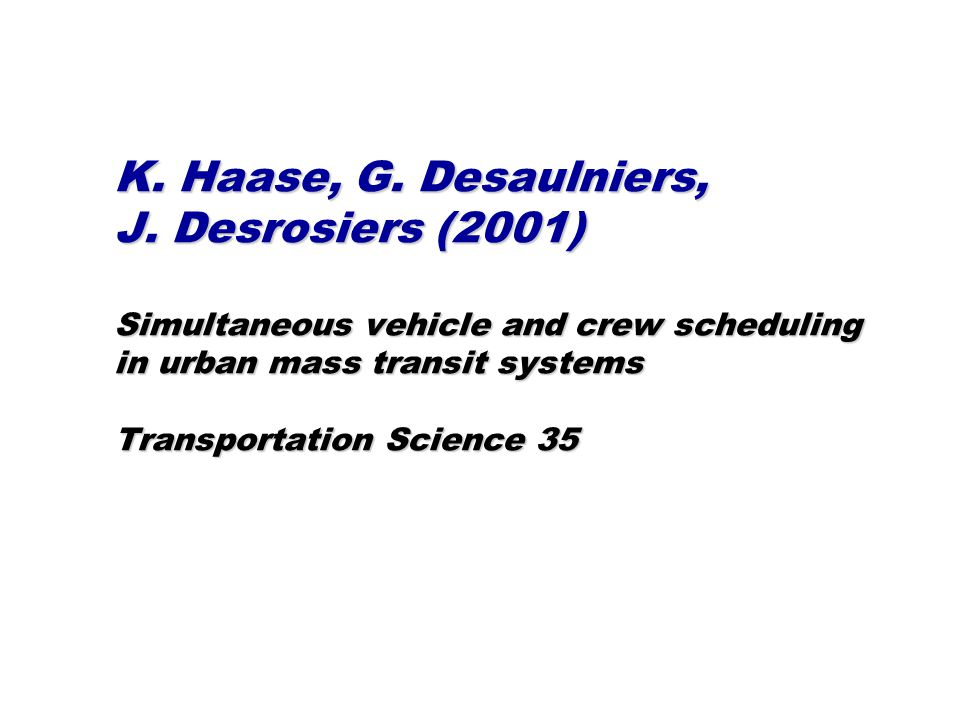 K. Haase, G. Desaulniers, J. Desrosiers (2001) Simultaneous vehicle and crew scheduling in urban mass transit systems Transportation Science 35