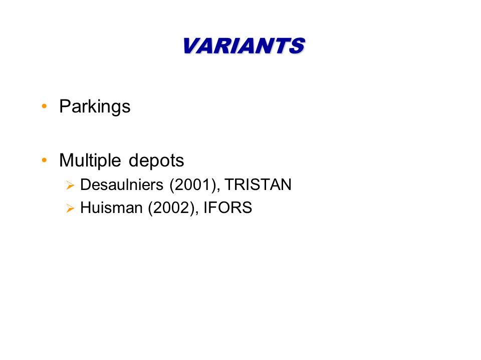 VARIANTS Parkings Multiple depots Desaulniers (2001), TRISTAN Huisman (2002), IFORS