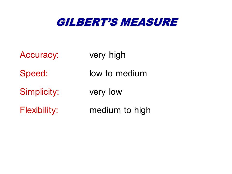 GILBERTS MEASURE Accuracy: very high Speed:low to medium Simplicity:very low Flexibility:medium to high