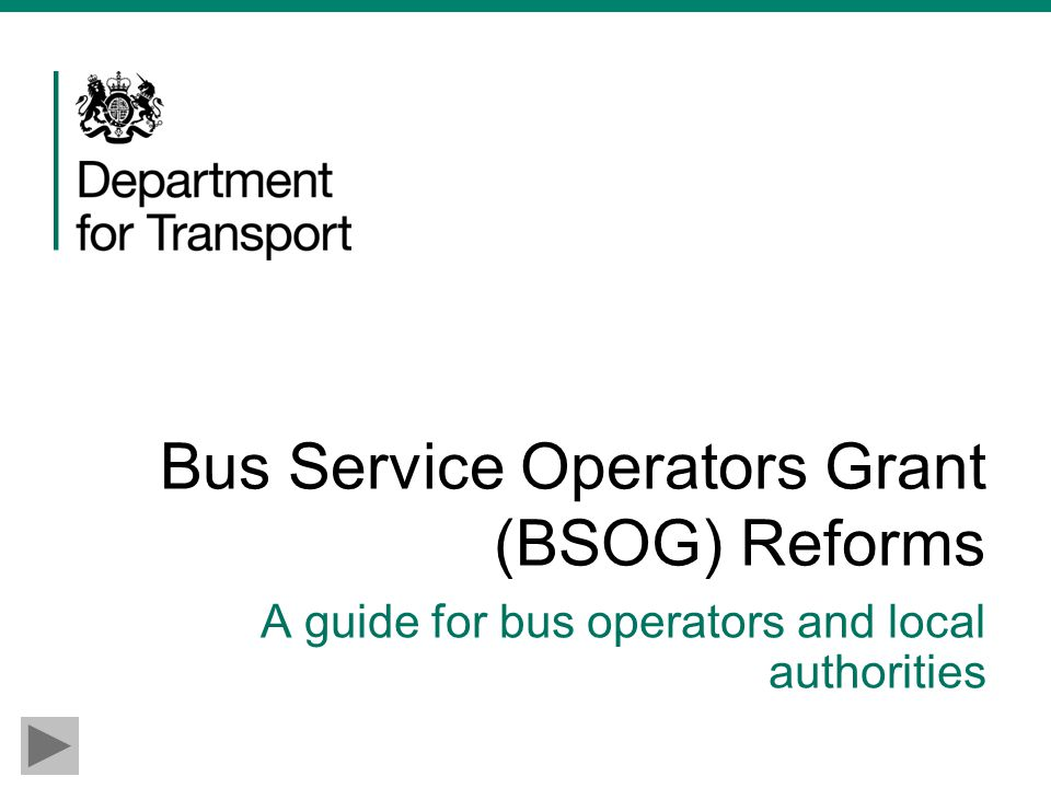 Bus Service Operators Grant (BSOG) Reforms A guide for bus operators and local authorities