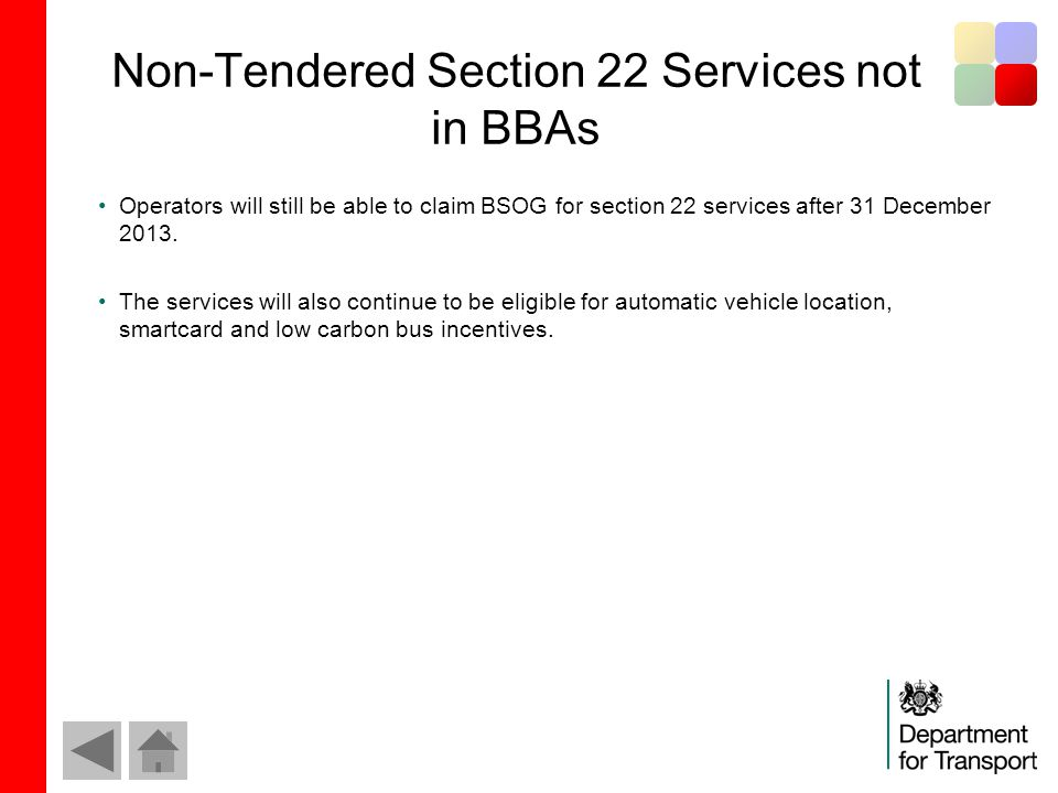 Non-Tendered Section 22 Services not in BBAs Operators will still be able to claim BSOG for section 22 services after 31 December 2013.