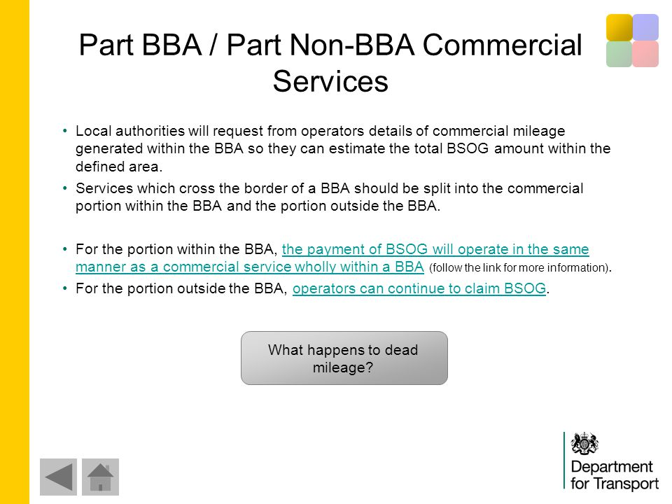 Part BBA / Part Non-BBA Commercial Services Local authorities will request from operators details of commercial mileage generated within the BBA so they can estimate the total BSOG amount within the defined area.