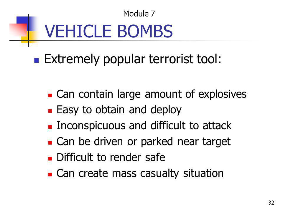 32 VEHICLE BOMBS Extremely popular terrorist tool: Can contain large amount of explosives Easy to obtain and deploy Inconspicuous and difficult to att