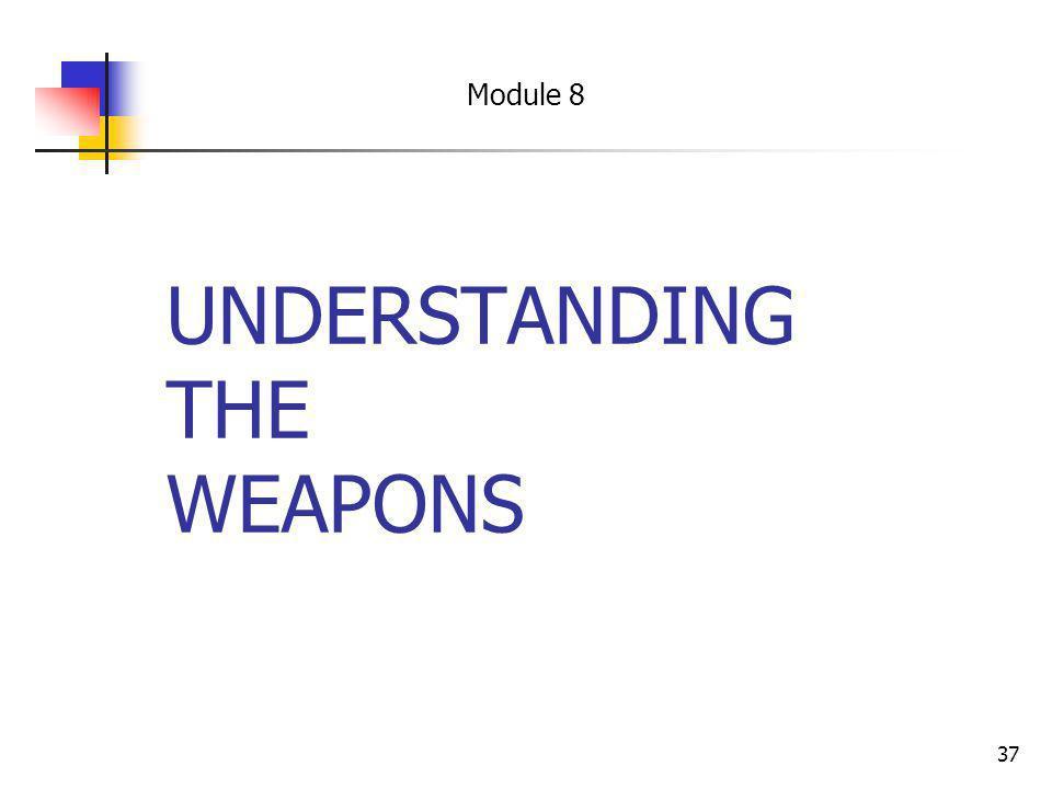 37 UNDERSTANDING THE WEAPONS Module 8