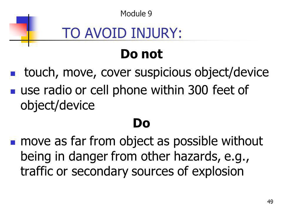 49 TO AVOID INJURY: Do not touch, move, cover suspicious object/device use radio or cell phone within 300 feet of object/device Do move as far from ob