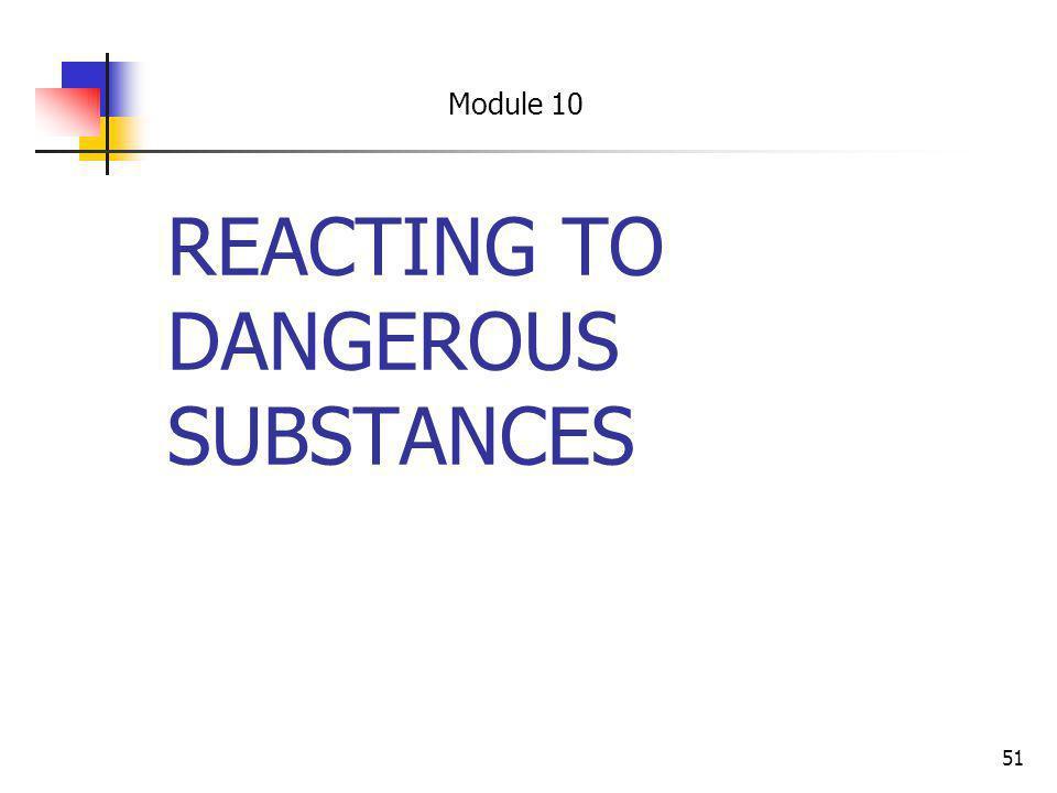 51 REACTING TO DANGEROUS SUBSTANCES Module 10