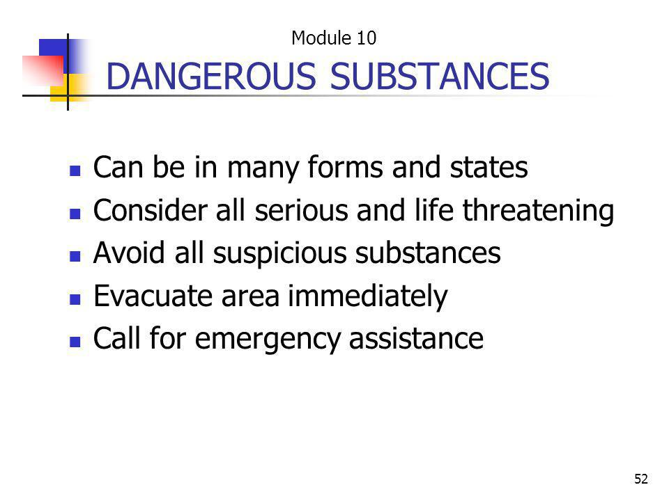 52 DANGEROUS SUBSTANCES Can be in many forms and states Consider all serious and life threatening Avoid all suspicious substances Evacuate area immedi