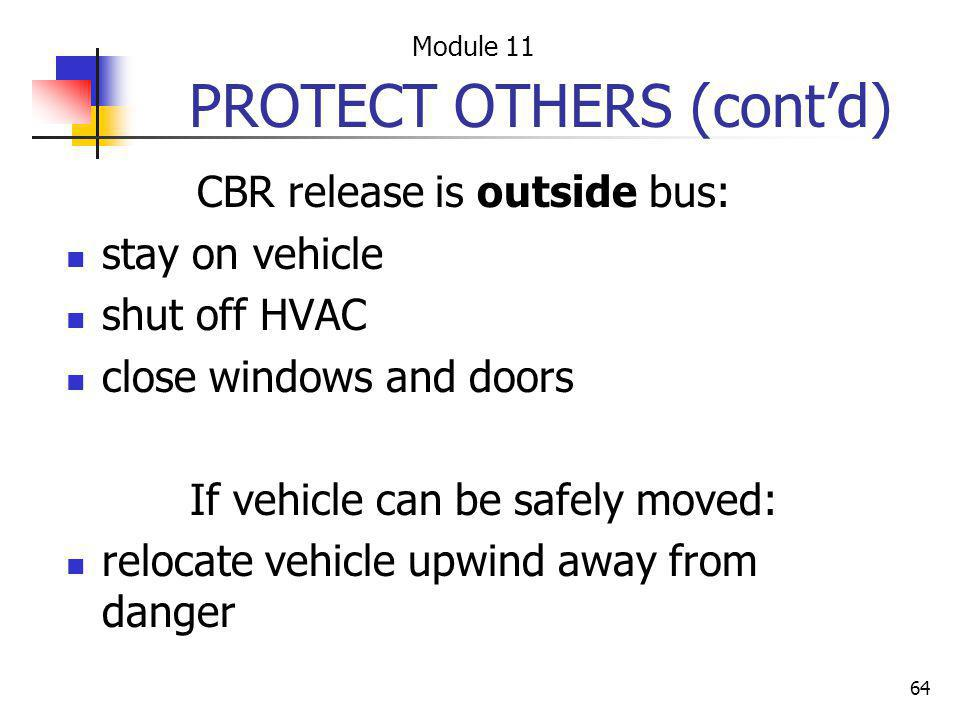 64 PROTECT OTHERS (contd) CBR release is outside bus: stay on vehicle shut off HVAC close windows and doors If vehicle can be safely moved: relocate v