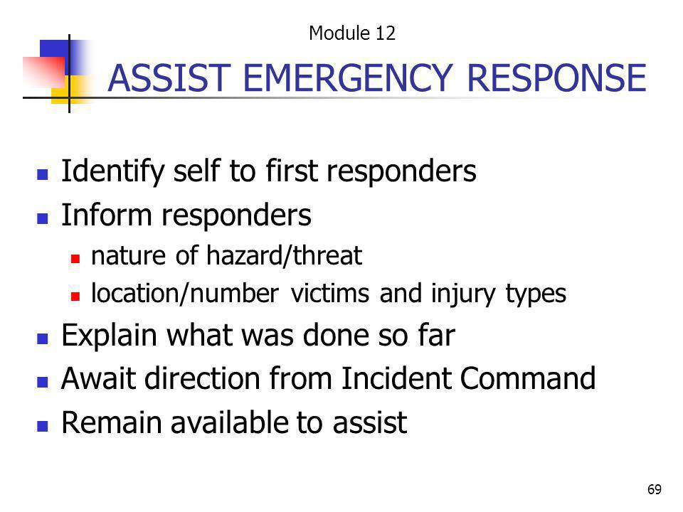 69 ASSIST EMERGENCY RESPONSE Identify self to first responders Inform responders nature of hazard/threat location/number victims and injury types Expl