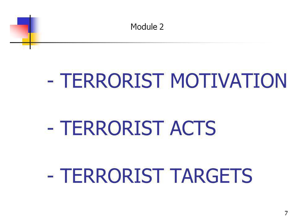7 - TERRORIST MOTIVATION - TERRORIST ACTS - TERRORIST TARGETS Module 2
