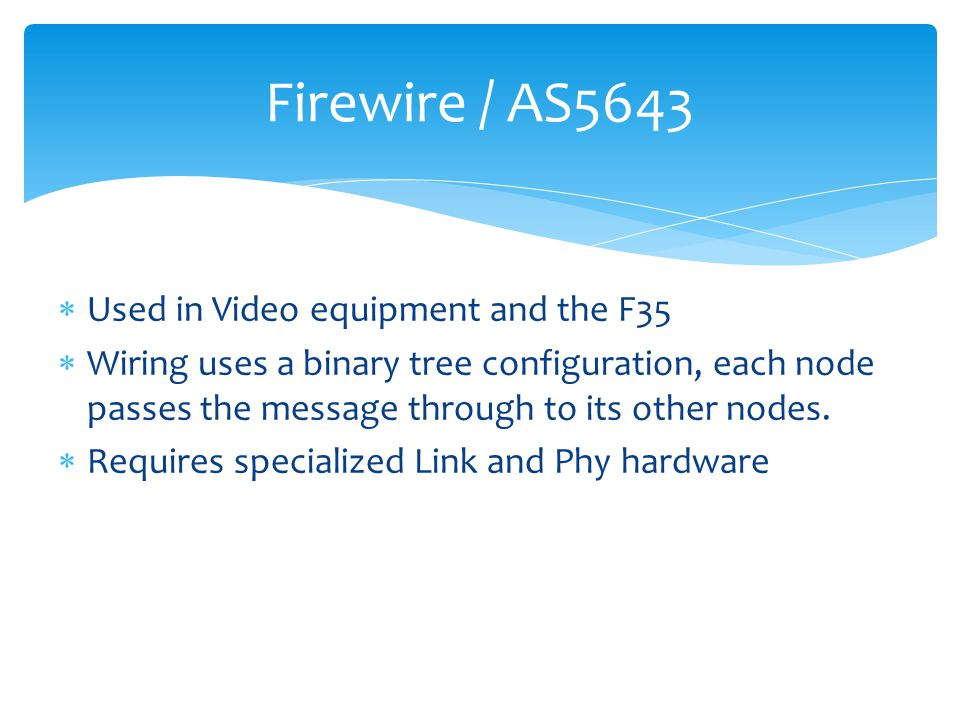 Used in Video equipment and the F35 Wiring uses a binary tree configuration, each node passes the message through to its other nodes. Requires special