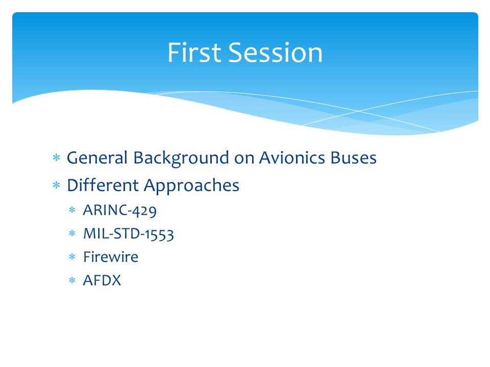 General Background on Avionics Buses Different Approaches ARINC-429 MIL-STD-1553 Firewire AFDX First Session