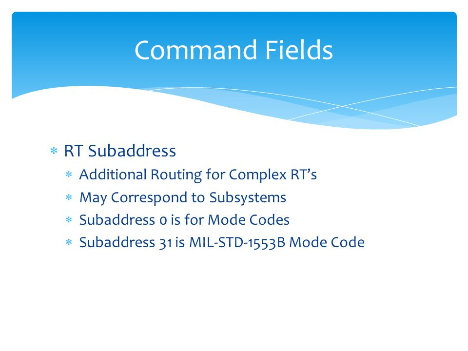 RT Subaddress Additional Routing for Complex RTs May Correspond to Subsystems Subaddress 0 is for Mode Codes Subaddress 31 is MIL-STD-1553B Mode Code