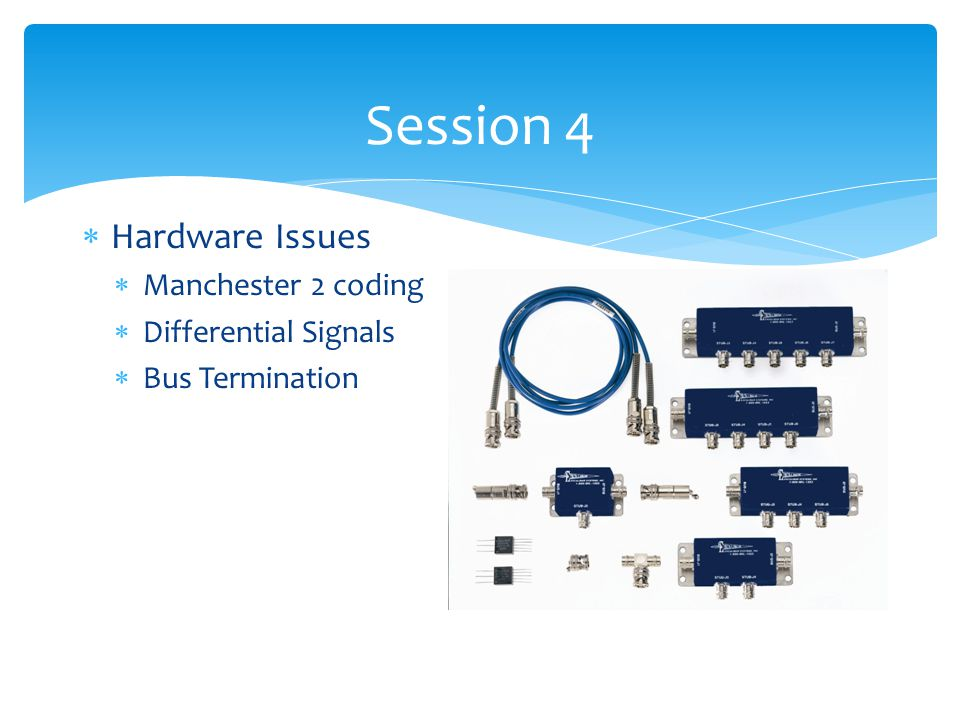 Session 4 Hardware Issues Manchester 2 coding Differential Signals Bus Termination