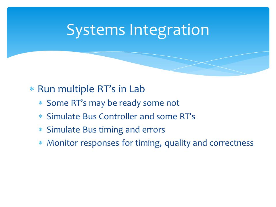 Run multiple RTs in Lab Some RTs may be ready some not Simulate Bus Controller and some RTs Simulate Bus timing and errors Monitor responses for timin