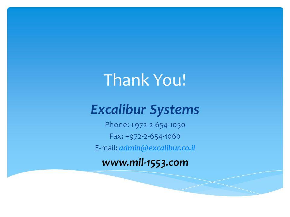 Thank You! Excalibur Systems Phone: +972-2-654-1050 Fax: +972-2-654-1060 E-mail: admin@excalibur.co.iladmin@excalibur.co.il www.mil-1553.com