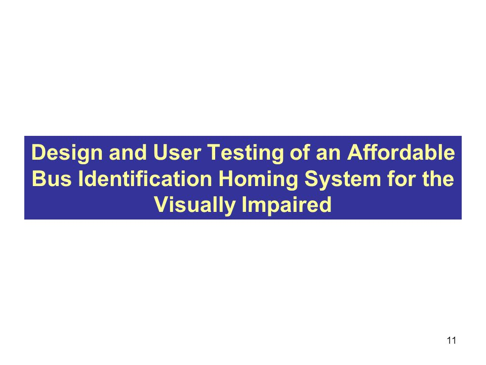Design and User Testing of an Affordable Bus Identification Homing System for the Visually Impaired 11