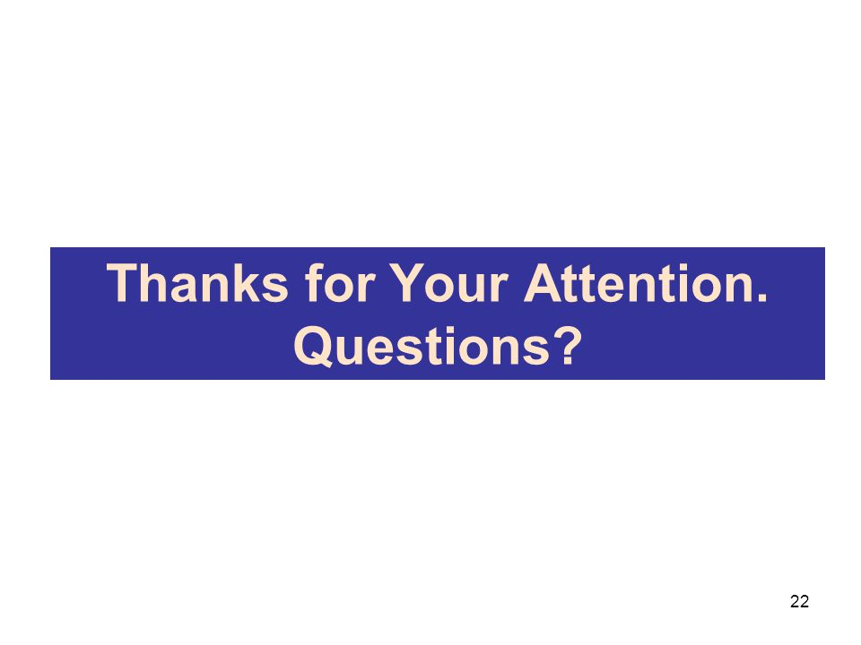 Thanks for Your Attention. Questions 22